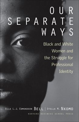 Our Separate Ways: Black and White Women and the Struggle for Professional Identity 9781591391890