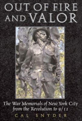 Out of Fire and Valor: The War Memorials of New York City from the Revolution to 9-11 9781593730512