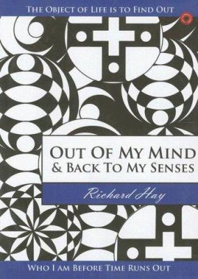 Out of My Mind and Back to My Senses: The Object of Life Is to Find Out Who I Am Before Time Runs Out 9781598868852