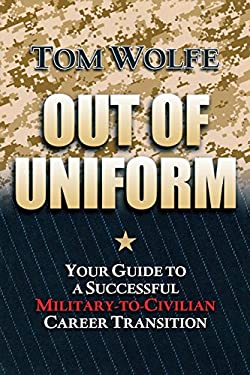 Out of Uniform: Your Guide to a Successful Military-To-Civilian Career Transition 9781597977159