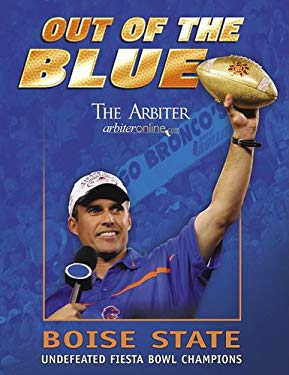 Out of the Blue: Boise State Undefeated Fiesta Bowl Champions 9781596702714
