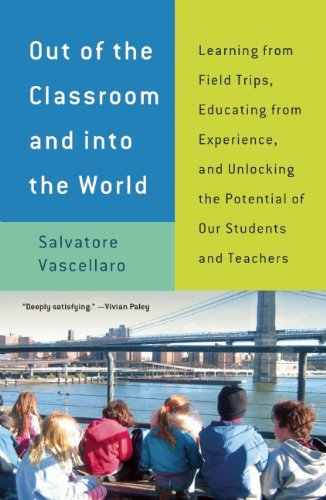 Out of the Classroom and Into the World: Learning from Field Trips, Educating from Experience, and Unlocking the Potential of Our Students and Teacher