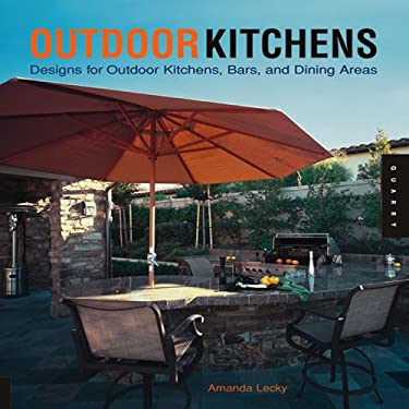 Outdoor Kitchens: Designs for Outdoor Kitchens, Bars, and Dinning Areas 9781592532032