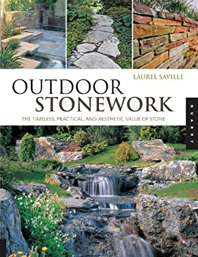 Outdoor Stonework: The Timeless, Practical, and Aesthetic Value of Stone 9781592533213