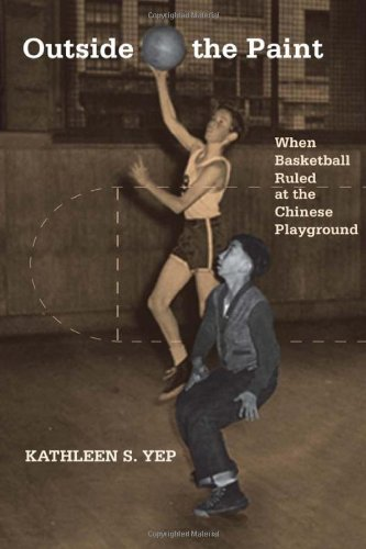 Outside the Paint: When Basketball Ruled at the Chinese Playground 9781592139422