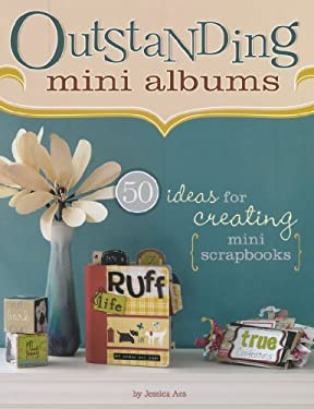 Outstanding Mini Albums: 50 Ideas for Creating Mini Scrapbooks 9781599630328