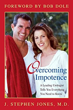 Overcoming Impotence: A Leading Urologist Tells You Everything You Need to Know 9781591021285