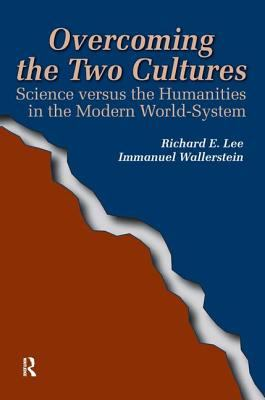 Overcoming the Two Cultures: Science Versus the Humanities in the Modern World-System 9781594510694