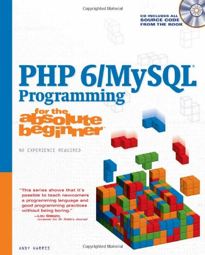 PHP 6/MySQL Programming for the Absolute Beginner [With CDROM] 9781598637984