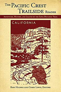 Pacific Crest Trailside Reader: California: Adventure, History, and Legend on the Long - Distance Trail 9781594855085
