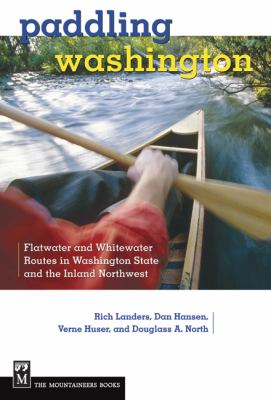 Paddling Washington: Flatwater and Whitewater Routes in Washington State and the Inland Northwest 9781594850561