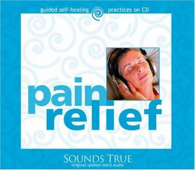 Pain Relief: Four Proven Meditation Techniques You Can Use Immediately 9781591791805