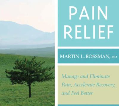 Pain Relief: Manage & Eliminate Pain, Accelerate Recovery, Feel Better 9781591797777