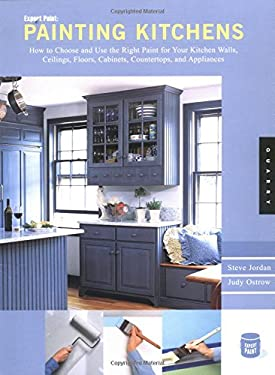 Painting Kitchens: How to Choose and Use the Right Paint for Your Kitchen Walls, Ceilings, Floors, Cabinets, Countertops, and Appliances 9781592530984