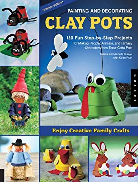 Painting and Decorating Clay Pots: 150 Fun Step-By-Step Projects for Making People, Animals, and Fantasy Characters from Terra-Cotta Pots 9781592534753