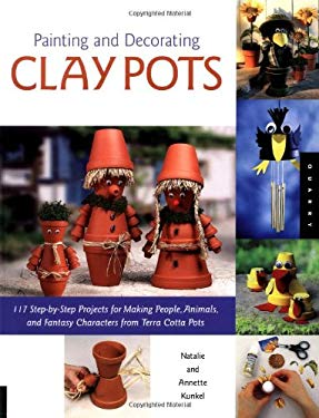 Painting and Decorating Clay Pots: 117 Step-By-Step Projects for Painting People, Animals, and Fantasy Characters on Terra Cotta Pots 9781592531004