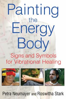 Painting the Energy Body: Signs and Symbols for Vibrational Healing 9781594774805