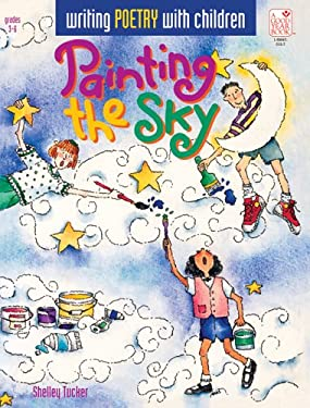 Painting the Sky: Writing Poetry with Children 9781596470125