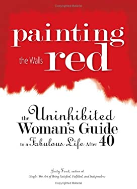 Painting the Walls Red: The Uninhibited Woman's Guide to a Fabulous Life After 40 9781593373849