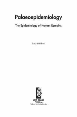 Palaeoepidemiology: The Epidemiology of Human Remains 9781598742527
