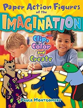 Paper Action Figures of the Imagination: Clip, Color and Create 9781591587514