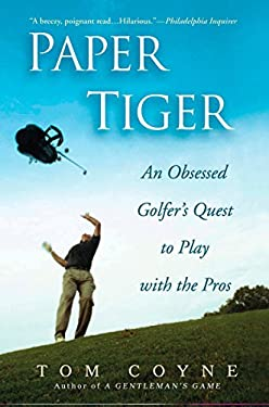 Paper Tiger: An Obsessed Golfer's Quest to Play with the Pros 9781592402991