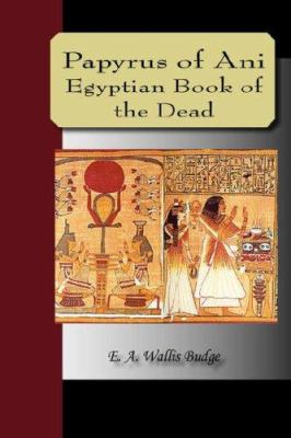 Papyrus of Ani - The Egyptian Book of the Dead 9781595479143