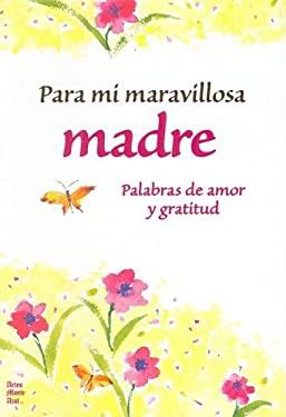 Para Mi Maravillosa Madre: Palabras de Amor y Gratitud 9781598423549