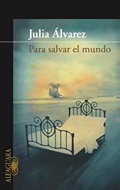 Para Salvar al Mundo = Saving the World 9781598205022