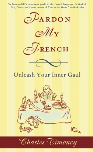 Pardon My French: Unleash Your Inner Gaul 9781592404629