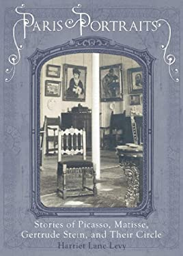 Paris Portraits: Stories of Picasso, Matisse, Gertrude Stein, and Their Circle 9781597141574