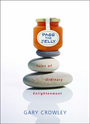 Pass the Jelly: Tales of Ordinary Enlightenment 9781591810926