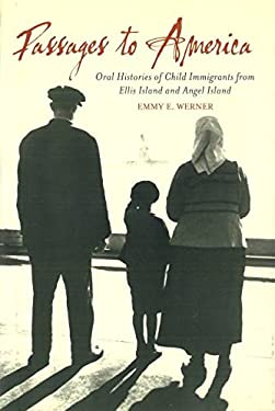 Passages to America: Oral Histories of Child Immigrants from Ellis Island and Angel Island 9781597972963