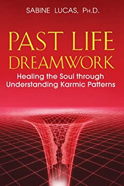 Past Life Dreamwork: Healing the Soul Through Understanding Karmic Patterns 9781591430759