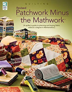Patchwork Minus Mathwork: A Quilter's Guide to Planning and Buying Fabrics Without a Degree in Mathmatics! 9781592172801
