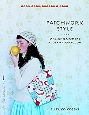 Patchwork Style : 35 Simple Projects for a Cozy and Colorful Life