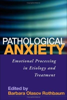 Pathological Anxiety: Emotional Processing in Etiology and Treatment 9781593852238