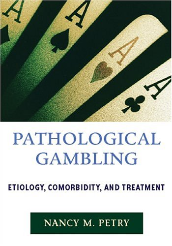 Pathological Gambling: Etiology, Comorbidity and Treatment 9781591471738