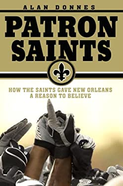 Patron Saints: How the Saints Gave New Orleans a Reason to Believe 9781599950174