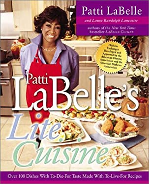 Patti Labelle's Lite Cuisine: Over 100 Dishes with To-Die-For Taste Made with To-Die-For Recipes 9781592400041