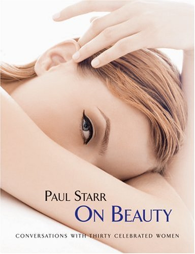 Paul Starr on Beauty: Conversations with Thirty Celebrated Women 9781595910073