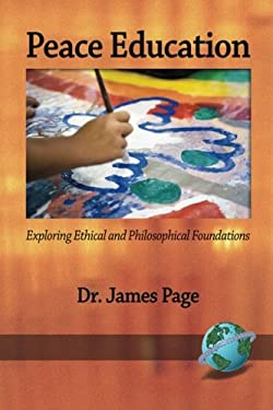 Peace Education: Exploring Ethical and Philosophical Foundations (PB) 9781593118891
