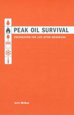Peak Oil Survival: Preparation for Life After Gridcrash 9781592281275