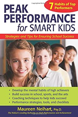 Peak Performance for Smart Kids: Strategies and Tips for Ensuring School Success 9781593633103