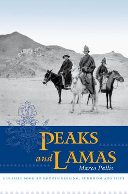 Peaks and Lamas: A Classic Book on Mountaineering, Buddhism and Tibet 9781593760588