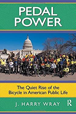 Pedal Power: The Quiet Rise of the Bicycle in American Public Life 9781594514623