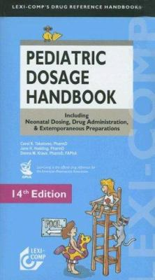 Pediatric Dosage Handbook: Including Neonatal Dosing, Drug Administration, & Extemporaneous Preparations 9781591952152