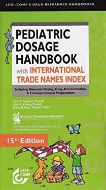 Pediatric Dosage Handbook with International Trade Names Index: Including Neonatal Dosing, Drug Administration, & Extemporaneous Preparations 9781591952404