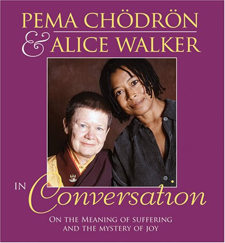 Pema Chodron and Alice Walker in Conversation: On the Meaning of Suffering and the Mystery of Joy 9781591793922