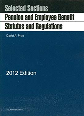 Pratt's Pension and Employee Benefit Statutes and Regulations, Selected Sections, 2012 9781599419718